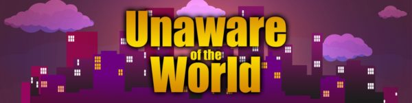 Unaware Of The World