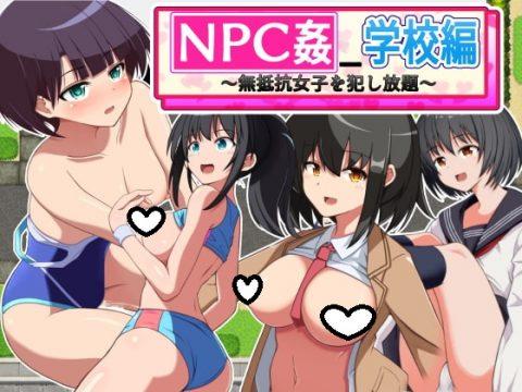 NPC Fuck: School Chapter ~All-You-Can-Fuck Compliant Girls~